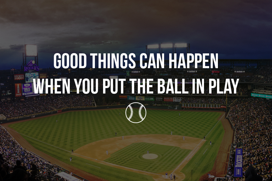 Good things can happen when you put the ball in play